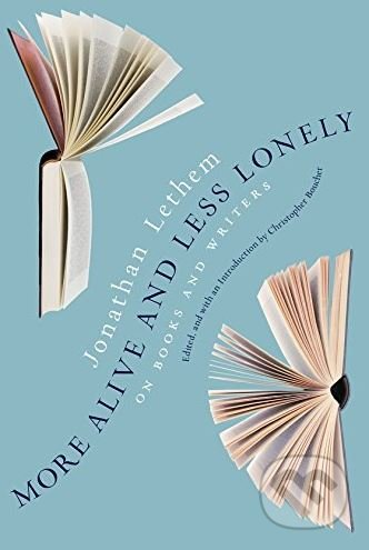 More Alive and Less Lonely - Jonathan Lethem