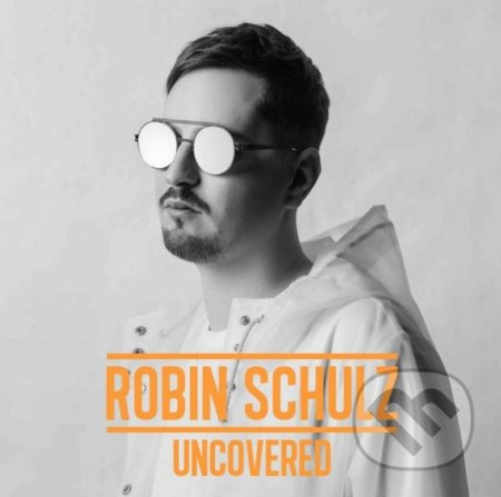 Robin Schulz: Uncovered - Robin Schulz