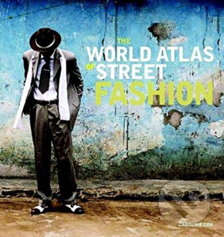 The World Atlas of Street Fashion - Caroline Cox