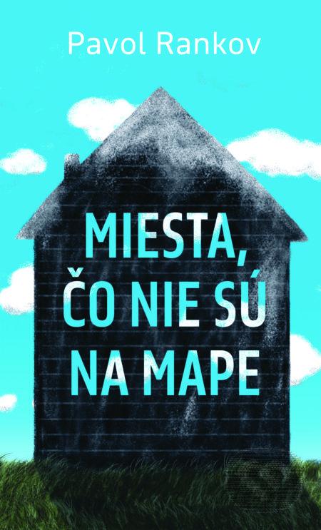 Kniha: Miesta, čo nie sú na mape (Pavol Rankov) | Martinus