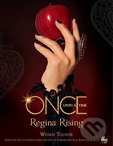 Once Upon a Time Regina Rising - Wendy Toliver