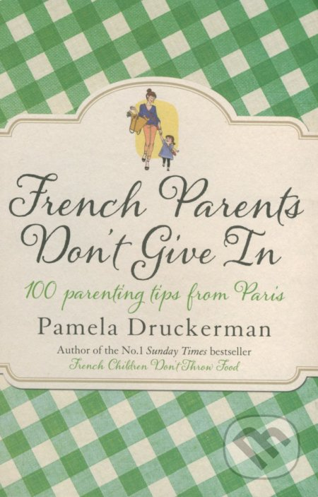 French Parents Don't Give In - Pamela Druckerman
