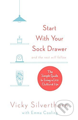 Start with Your Sock Drawer - Vicky Silverthorn