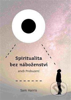 Spiritualita bez náboženství - Sam Harris