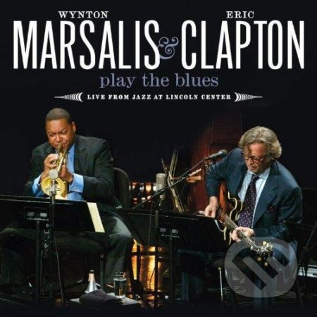 MARSALIS & CLAPTON - PLAY THE BLUES: LIVE FROM JAZZ AT LINCOLN CENTRE -