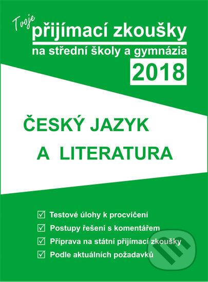 Tvoje přijímací zkoušky 2018 na střední školy a gymnázia: ČESKÝ JAZYK A LITERATURA -