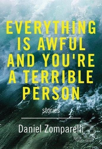 Everything is Awful and You're a Terrible Person - Daniel Zomparelli