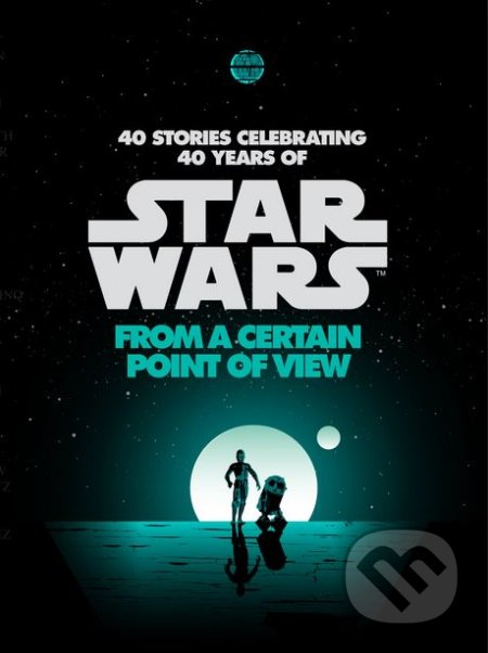Star Wars: From a Certain Point of View - Renée Ahdieh, Meg Cabot, John Jackson Miller a kol.