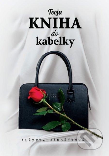 c42907ef8d Kniha  Tvoja kniha do kabelky (Alžbeta Jánošíková)