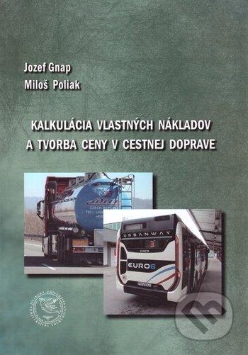 Kalkulácia vlastných nákladov a tvorba ceny v cestnej doprave - Jozef Gnap, Miloš Poliak