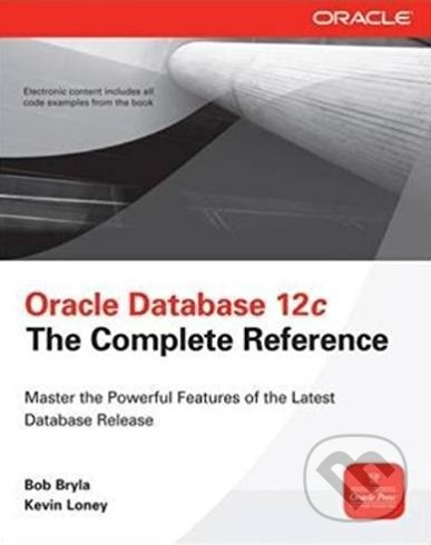 Oracle Database 12c The Complete Reference - Bob Bryla, Kevin Loney