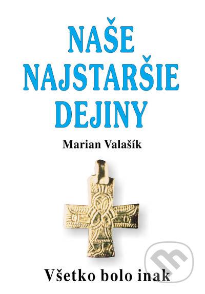 f15730a66a46 Kniha  Naše najstaršie dejiny (Marian Valašík)