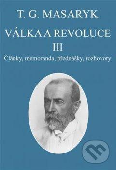 Válka a revoluce III. - Tomáš Garrigue Masaryk