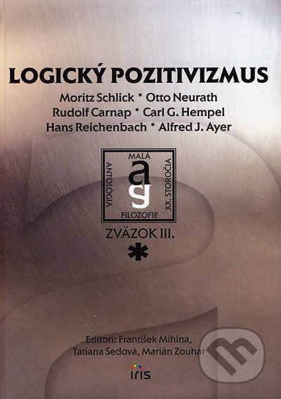 Logický pozitivizmus - Moritz Schlick, Otto Neurath, Rudolf Carnap, Carl G. Hempel, Hans Reichenbach