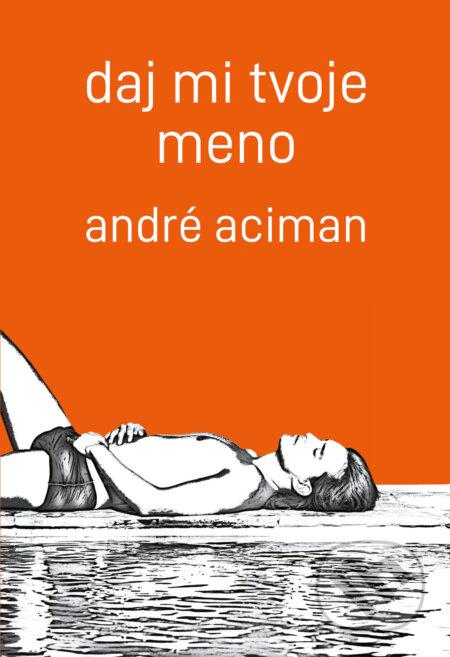 Daj mi tvoje meno - André Aciman