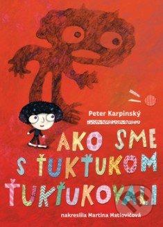 Ako sme s Ťukťukom ťukťukovali - Peter Karpinský, Martina Matlovičová (ilustrácie)