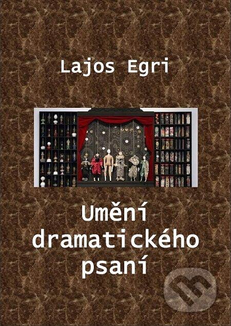 Umění dramatického psaní - Lajos Egri