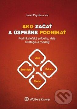Kniha  Ako začať a úspešne podnikať (Jozef Papula)  ffe21eaf705