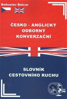 Česko-anglický odborný konverzační slovník cestovního ruchu - Bohuslav Balcar