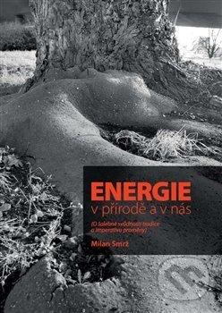 Energie v přírodě a v nás - Milan Smrž