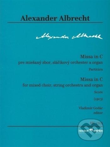 Missa in C pre miešaný zbor, sláčikový orchester a organ (Partitúra) - Alexander Albrecht