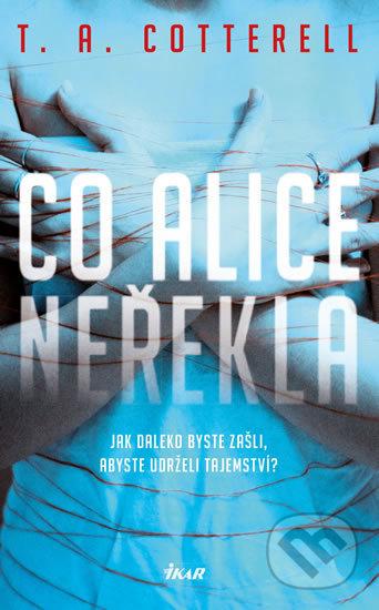 Co Alice neřekla - T.A. Cotterell