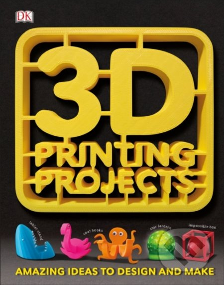 3D Printing Projects - Dorling Kindersley