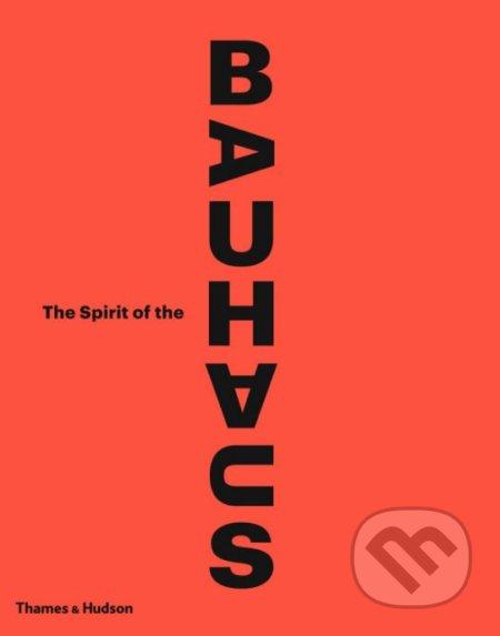 The Spirit of the Bauhaus - Nicholas Fox Weber, Olivier Gabet a kol.