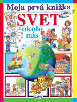 Moja prvá knižka: Svet okolo nás - Matys