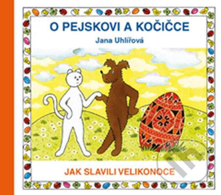 O pejskovi a kočičce - Jak slavili Velikonoce - Jana Uhlířová