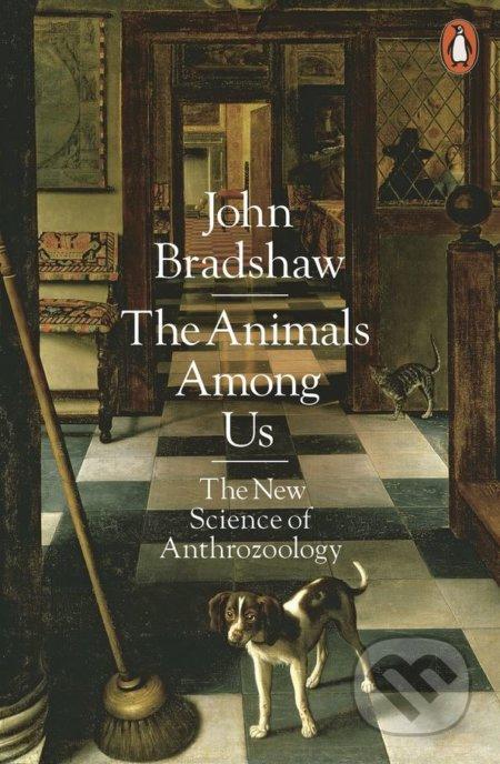 The Animals Among Us - John Bradshaw