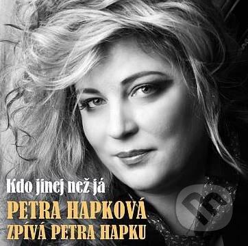Petra Hapková: Kdo jinej než já - Petra Hapková