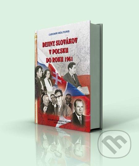 Dejiny Slovákov v Poľsku do roku 1961 - Ľudomír Molitoris