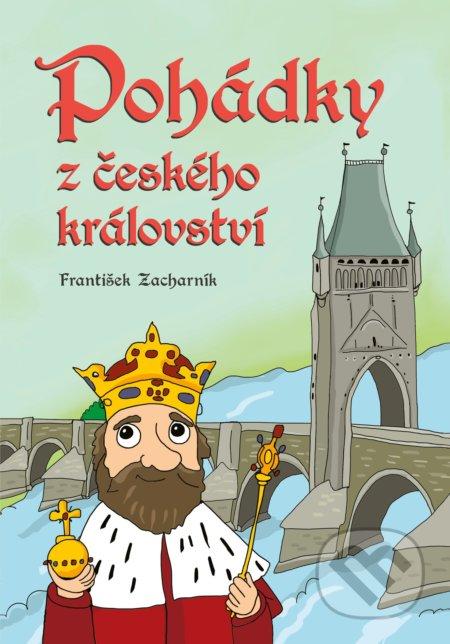 Pohádky z českého království - František Zacharník, Petra Hauptová Řezníčková (ilustrácie)