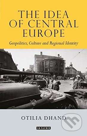 The Idea of Central Europe - Otilia Dhand