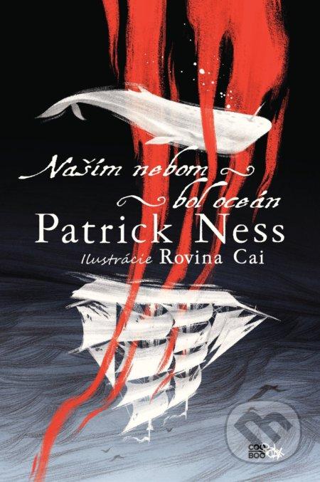 Naším nebom bol oceán - Patrick Ness, Rovina Cai (ilustrácie)
