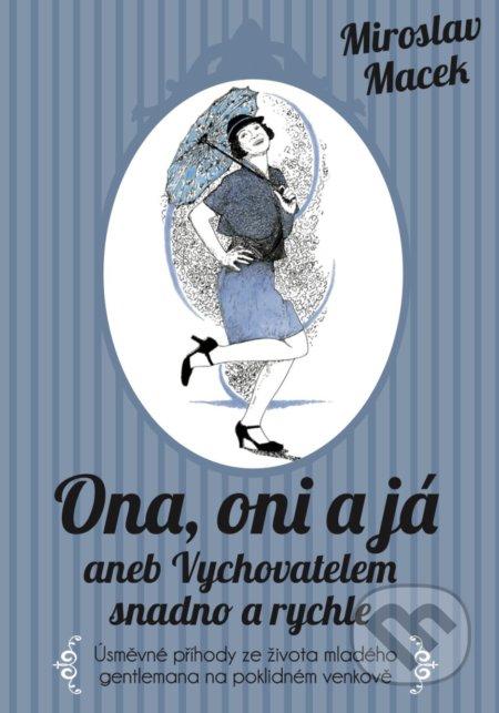 Ona, oni a já aneb Vychovatelem snadno a rychle - Miroslav Macek, Petr Faltus (ilustrácie)
