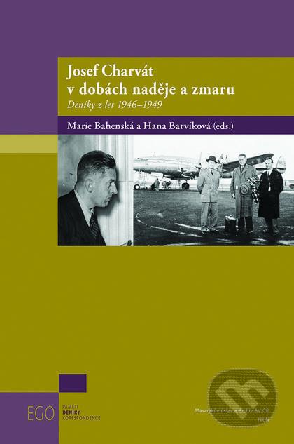 Josef Charvát v dobách naděje a zmaru - Marie Bahenská, Hana Barvíková