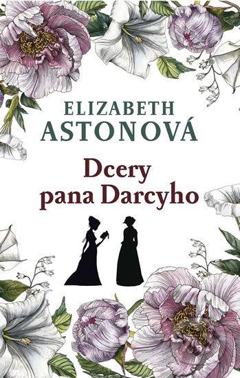 Dcery pana Darcyho - Elizabeth Aston