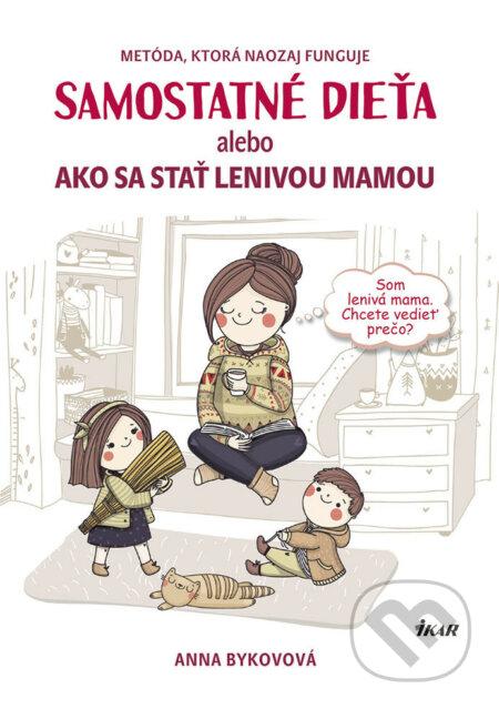 Samostatné dieťa alebo Ako sa stať lenivou matkou - Anna Bykova