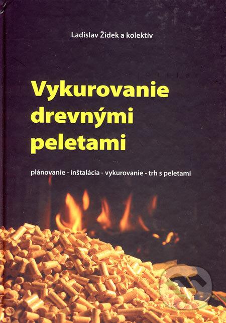 Vykurovanie drevnými peletami - Ladislav Židek a kol.