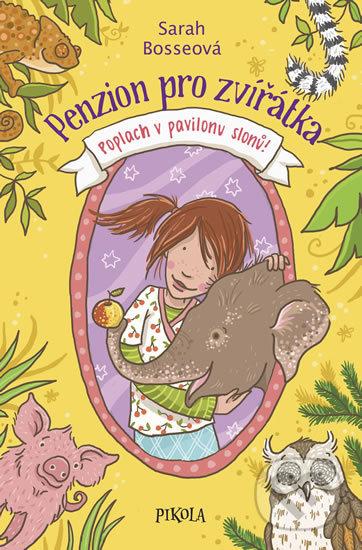 Penzion pro zvířátka 3: Poplach v pavilonu slonů! - Sarah Bosse, Nina Dulleck (ilustrátor)