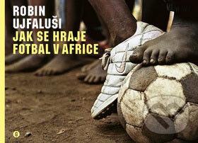 Jak se hraje fotbal v Africe - Robin Ujfaluši
