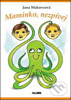 Maminko, nezpívej - Jana Makovcová