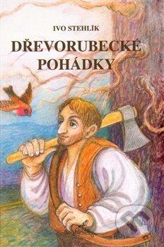 Dřevorubecké pohádky - Ivo Stehlík