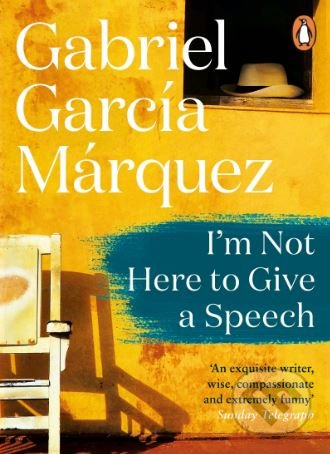I'm Not Here to Give a Speech - Gabriel García Márquez