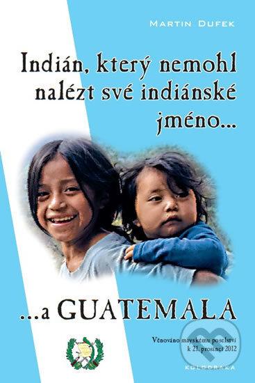 Peticenemocnicesusice.cz Indián, který nemohl nalézt své indiánské jméno...a Guatemala Image