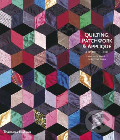 Quilting, Patchwork and Applique: A World Guide - Caroline Crabtree