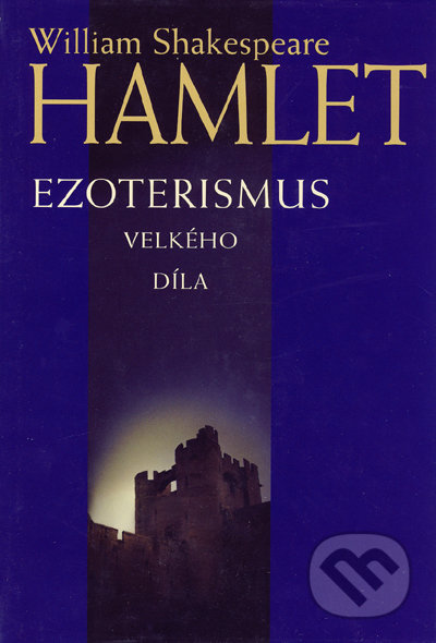 Hamlet - Ezoterismus velkého díla - William Shakespeare