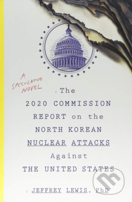 The 2020 Commission Report on the North Korean Nuclear Attacks Against the United States - Jeffrey Lewis
